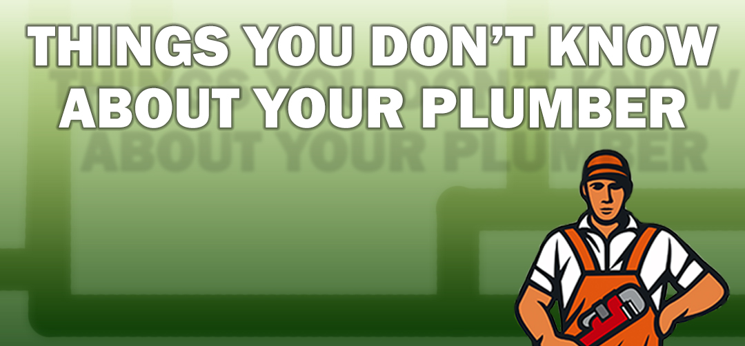 THINGS YOU DON'T KNOW ABOUT YOUR PLUMBER